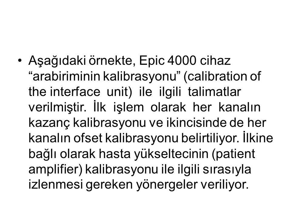 Aşağıdaki örnekte, Epic 4000 cihaz arabiriminin kalibrasyonu (calibration of the interface unit) ile ilgili talimatlar verilmiştir.