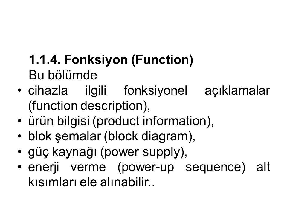 1.1.4. Fonksiyon (Function) Bu bölümde. cihazla ilgili fonksiyonel açıklamalar (function description),