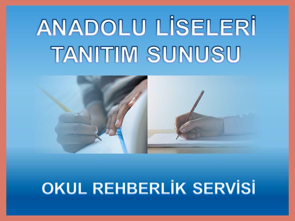 ANADOLU LİSELERİ TANITIM SUNUSU OKUL REHBERLİK SERVİSİ
