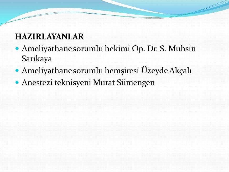 HAZIRLAYANLAR Ameliyathane sorumlu hekimi Op. Dr. S. Muhsin Sarıkaya. Ameliyathane sorumlu hemşiresi Üzeyde Akçalı.