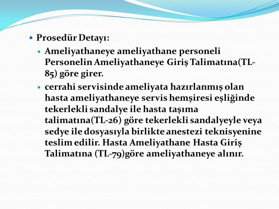 Prosedür Detayı: Ameliyathaneye ameliyathane personeli Personelin Ameliyathaneye Giriş Talimatına(TL-85) göre girer.