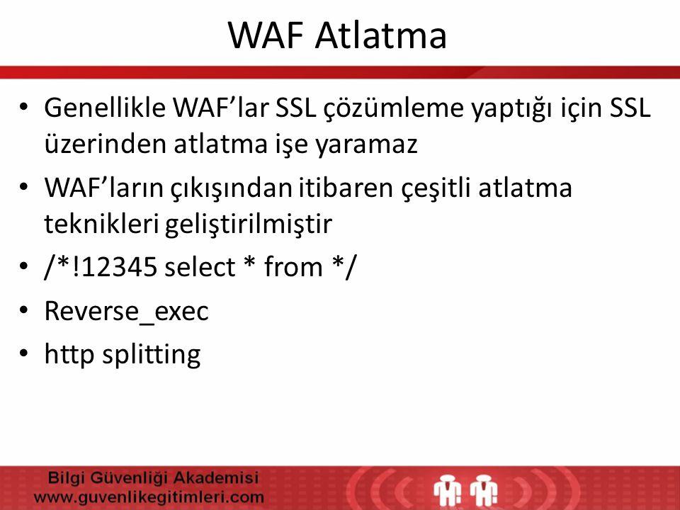 WAF Atlatma Genellikle WAF'lar SSL çözümleme yaptığı için SSL üzerinden atlatma işe yaramaz.