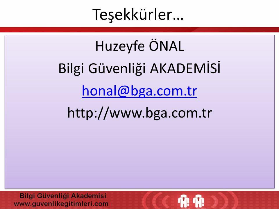 Teşekkürler… Huzeyfe ÖNAL Bilgi Güvenliği AKADEMİSİ honal@bga.com.tr http://www.bga.com.tr