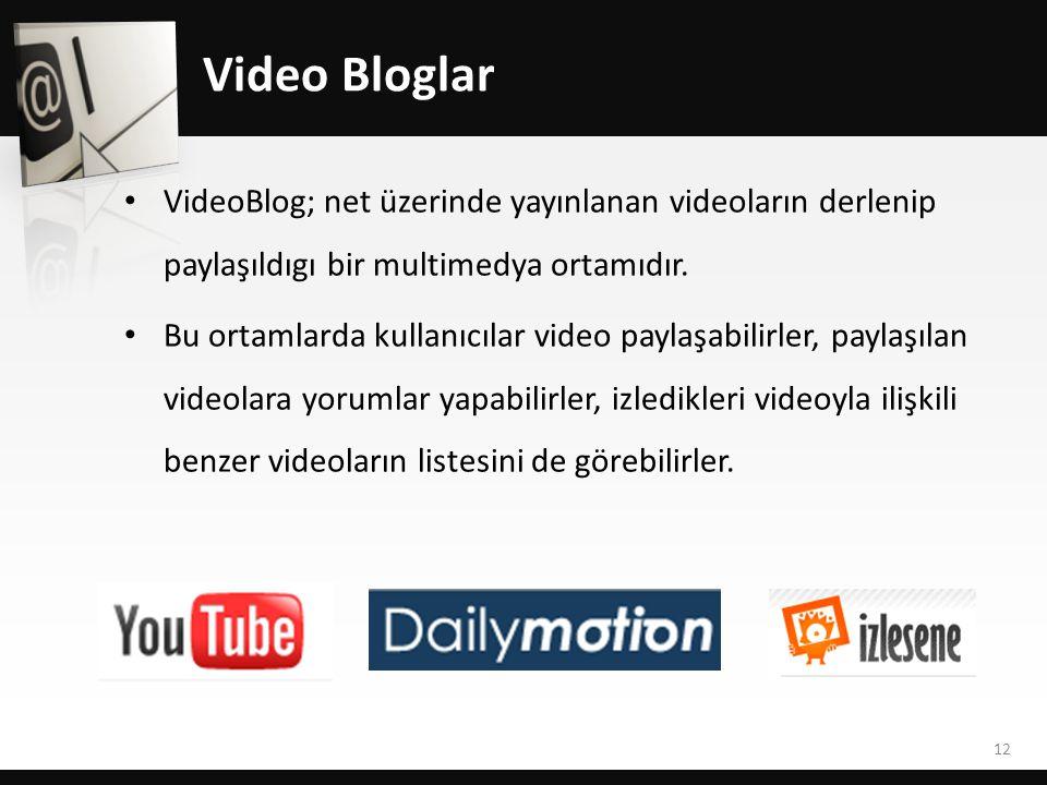 Video Bloglar VideoBlog; net üzerinde yayınlanan videoların derlenip paylaşıldıgı bir multimedya ortamıdır.