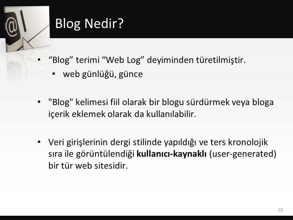 Blog Nedir Blog terimi Web Log deyiminden türetilmiştir.