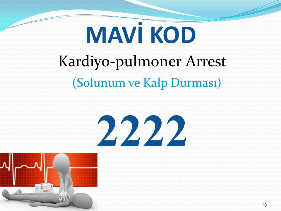 MAVİ KOD Kardiyo-pulmoner Arrest (Solunum ve Kalp Durması) 2222