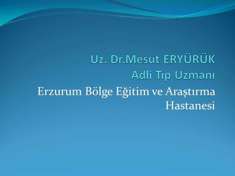 Uz. Dr.Mesut ERYÜRÜK Adli Tıp Uzmanı