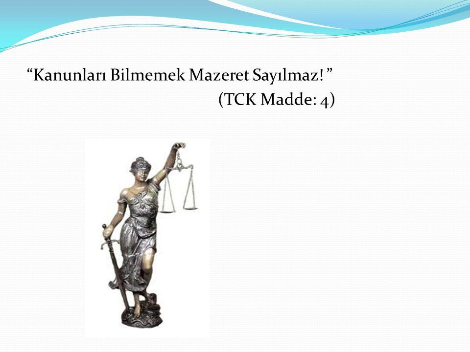 Kanunları Bilmemek Mazeret Sayılmaz! (TCK Madde: 4)
