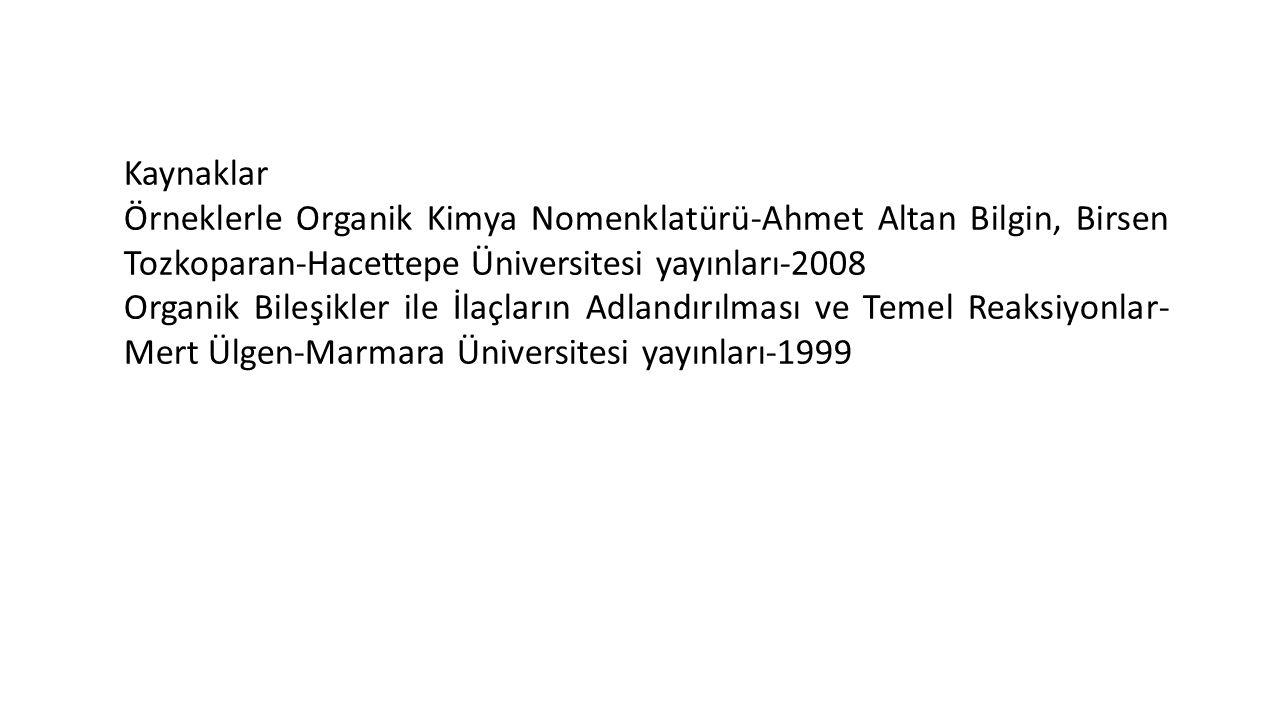 Kaynaklar Örneklerle Organik Kimya Nomenklatürü-Ahmet Altan Bilgin, Birsen Tozkoparan-Hacettepe Üniversitesi yayınları-2008.
