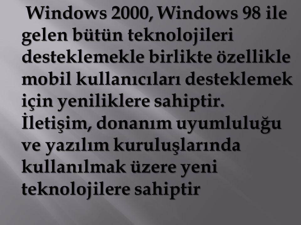 Windows 2000, Windows 98 ile gelen bütün teknolojileri desteklemekle birlikte özellikle mobil kullanıcıları desteklemek için yeniliklere sahiptir.