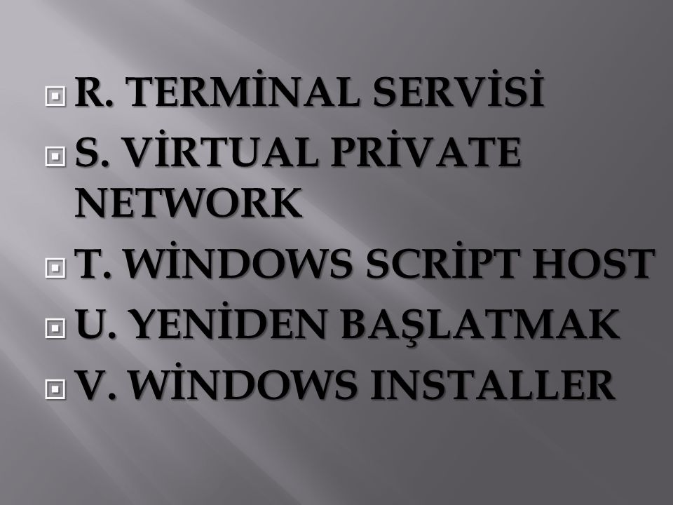 R. TERMİNAL SERVİSİ S. VİRTUAL PRİVATE NETWORK. T.