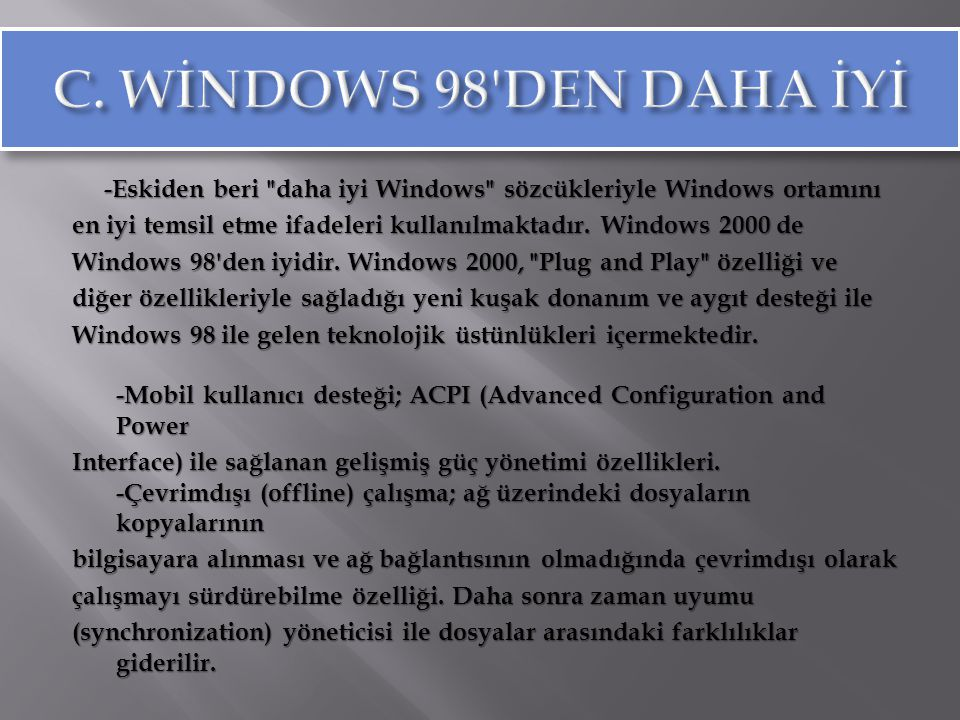 C. WİNDOWS 98 DEN DAHA İYİ