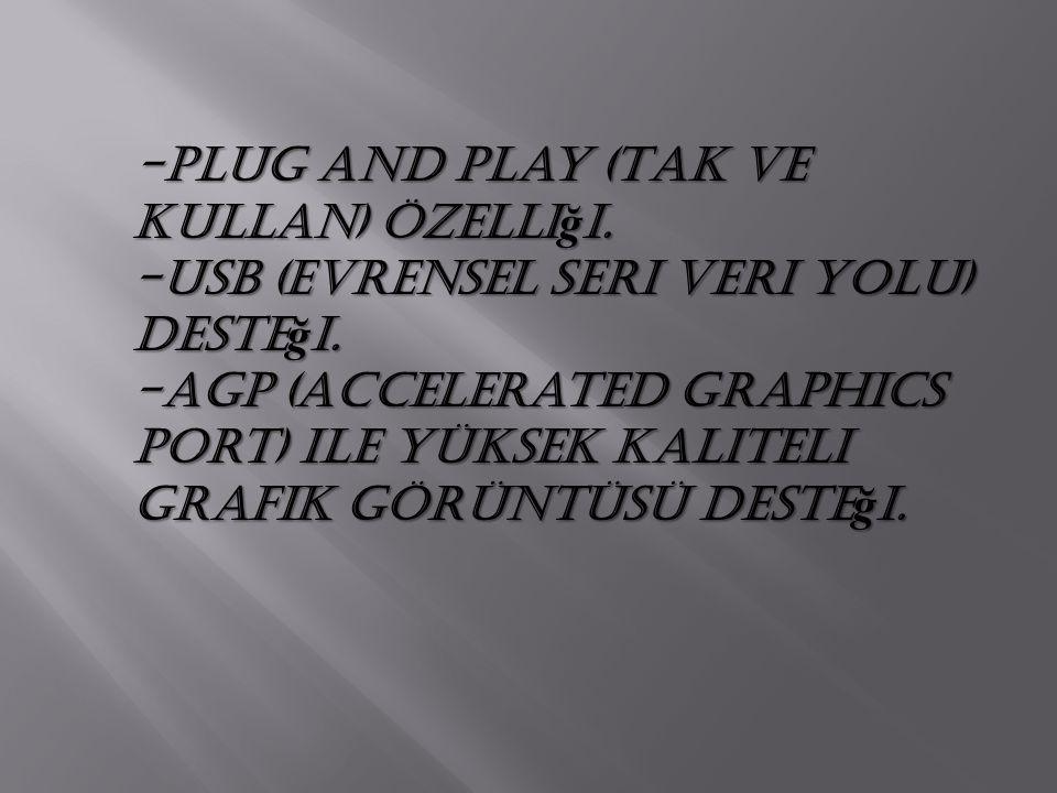 -Plug and Play (Tak ve Kullan) özelliği