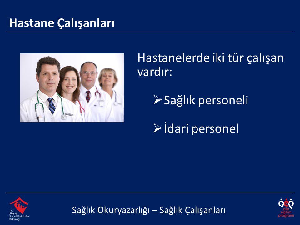 Hastanelerde iki tür çalışan vardır: Sağlık personeli İdari personel