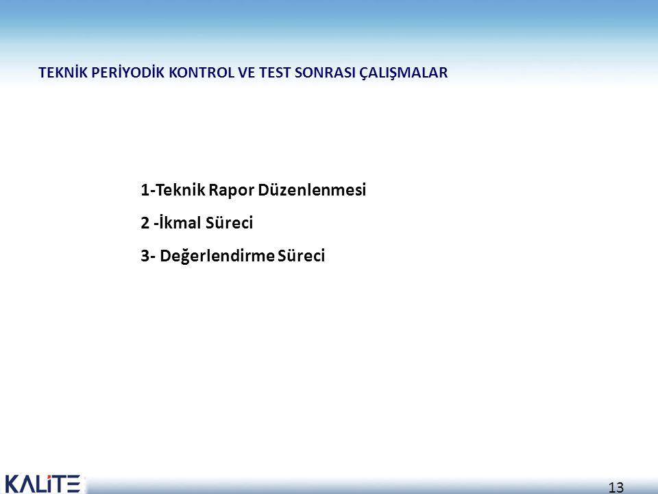 1-Teknik Rapor Düzenlenmesi 2 -İkmal Süreci 3- Değerlendirme Süreci