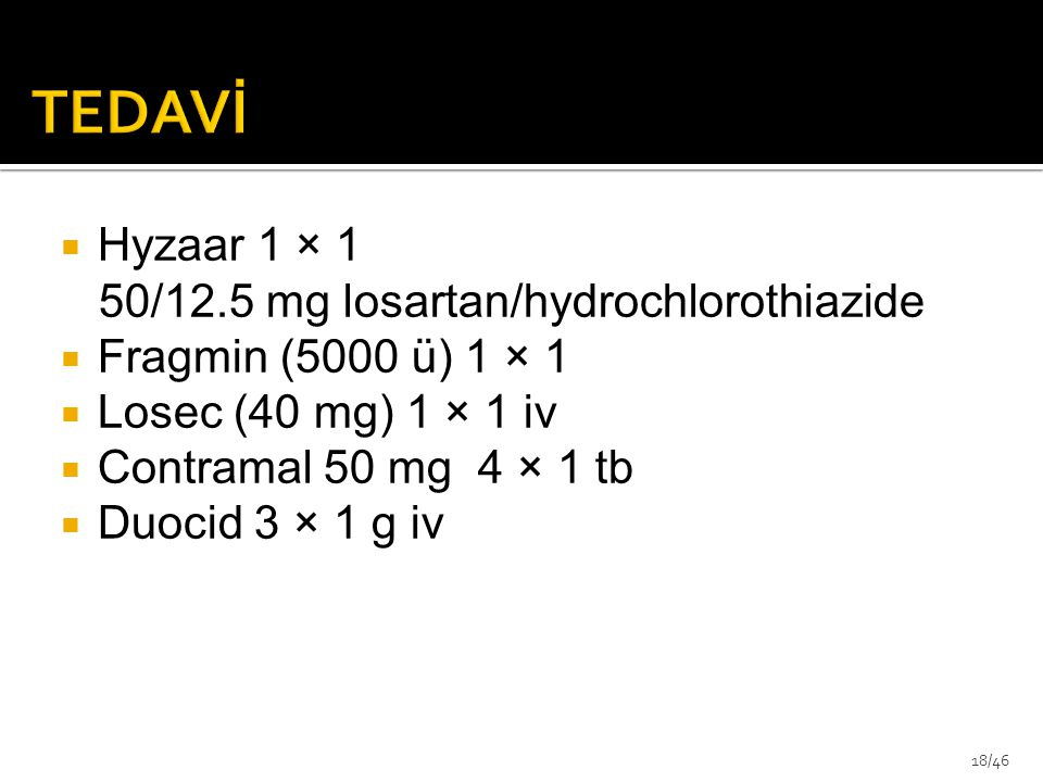 TEDAVİ Örnek Olgu Hyzaar 1 × 1 50/12.5 mg losartan/hydrochlorothiazide