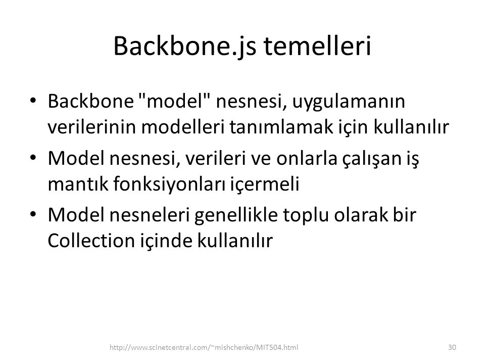 Backbone.js temelleri Backbone model nesnesi, uygulamanın verilerinin modelleri tanımlamak için kullanılır.