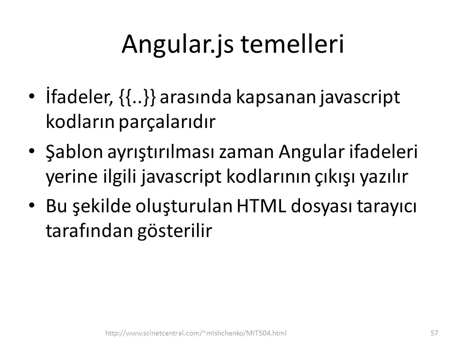 Angular.js temelleri İfadeler, {{..}} arasında kapsanan javascript kodların parçalarıdır.