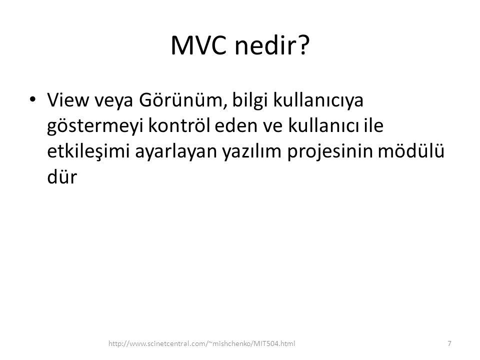 MVC nedir View veya Görünüm, bilgi kullanıcıya göstermeyi kontröl eden ve kullanıcı ile etkileşimi ayarlayan yazılım projesinin mödülü dür.