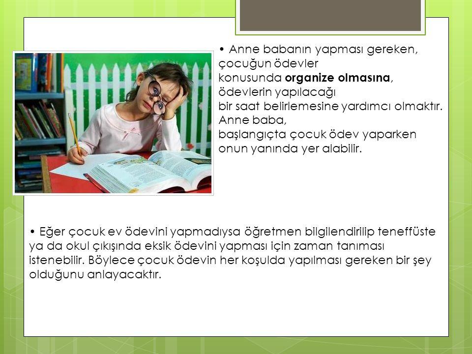 • Anne babanın yapması gereken, çocuğun ödevler
