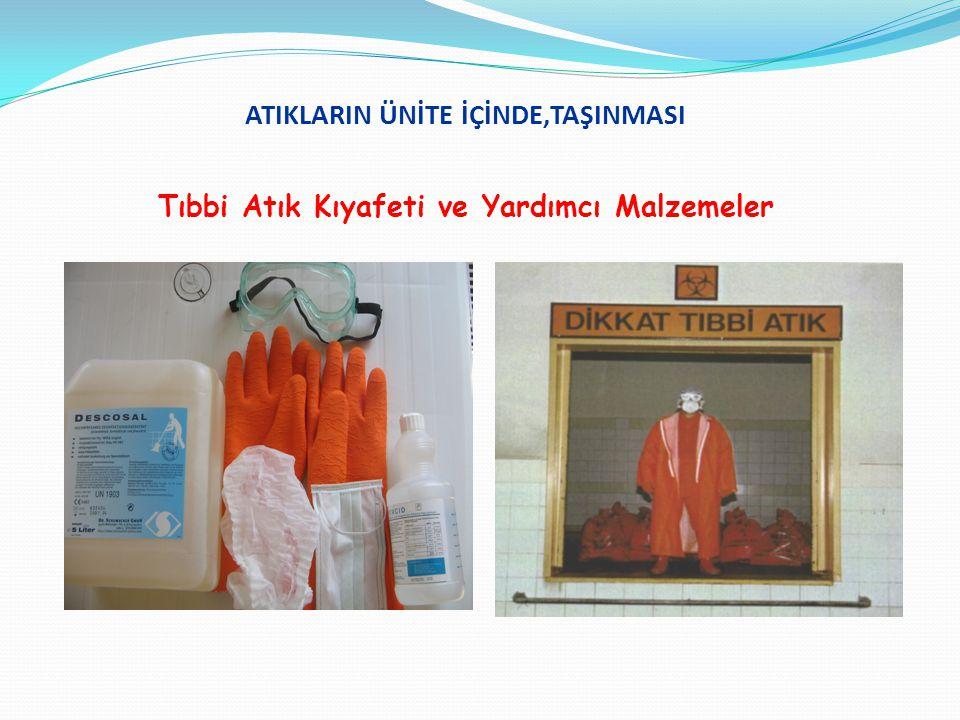 ATIKLARIN ÜNİTE İÇİNDE,TAŞINMASI Tıbbi Atık Kıyafeti ve Yardımcı Malzemeler