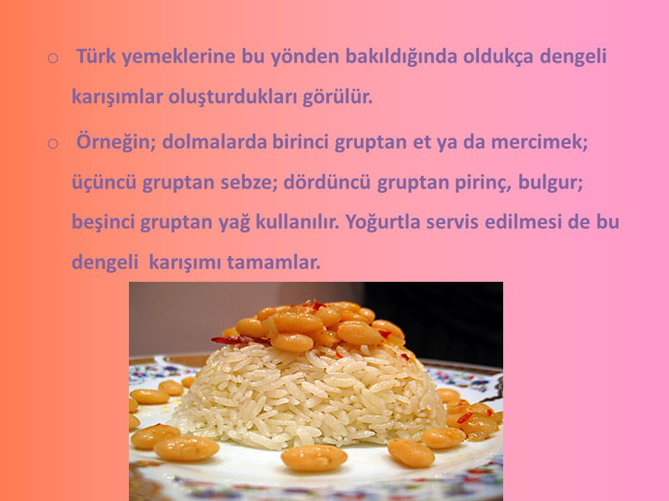 Türk yemeklerine bu yönden bakıldığında oldukça dengeli karışımlar oluşturdukları görülür.
