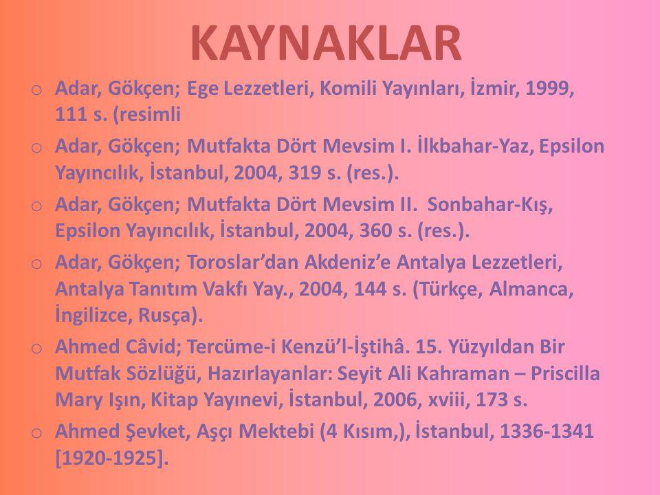 KAYNAKLAR Adar, Gökçen; Ege Lezzetleri, Komili Yayınları, İzmir, 1999, 111 s. (resimli