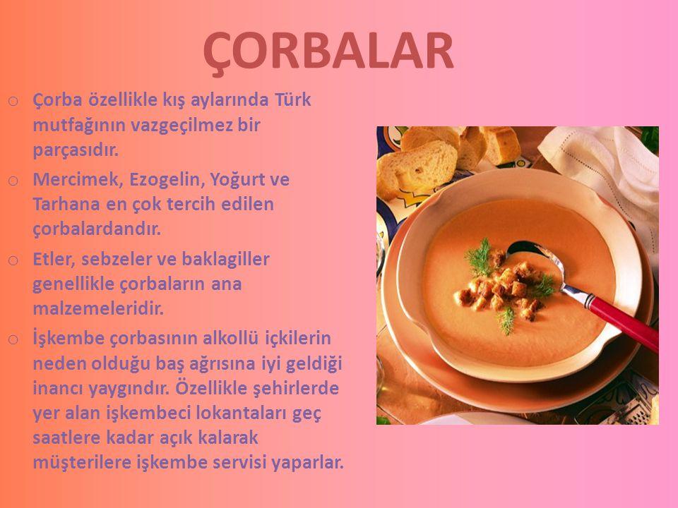 ÇORBALAR Çorba özellikle kış aylarında Türk mutfağının vazgeçilmez bir parçasıdır.