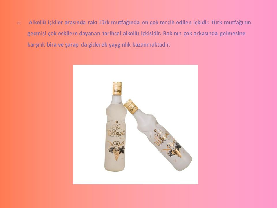 Alkollü içkiler arasında rakı Türk mutfağında en çok tercih edilen içkidir.