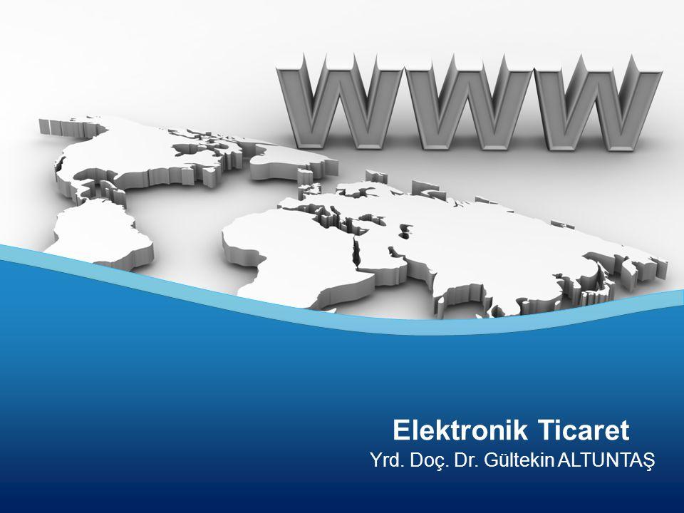 Elektronik Ticaret Yrd. Doç. Dr. Gültekin ALTUNTAŞ