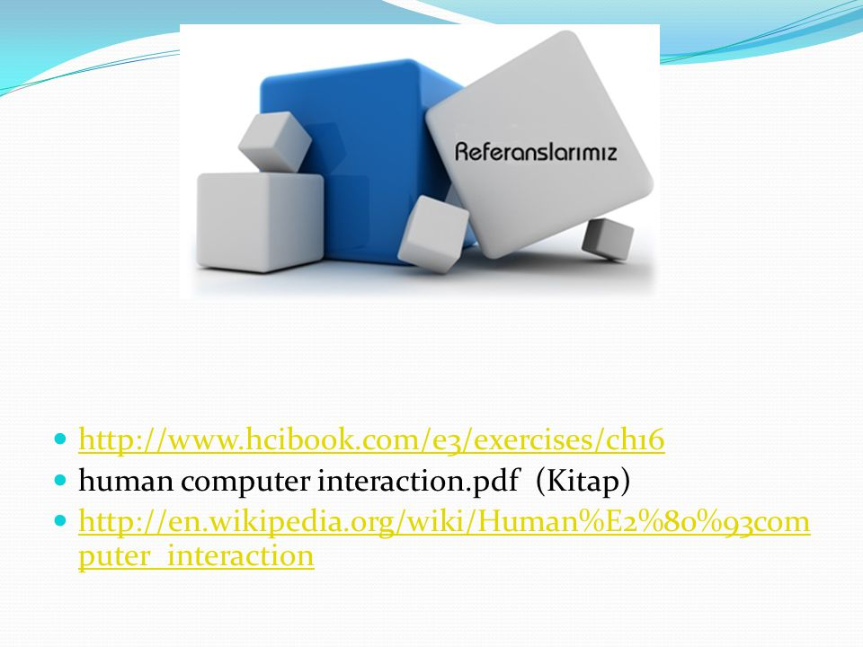 http://www.hcibook.com/e3/exercises/ch16 human computer interaction.pdf (Kitap) http://en.wikipedia.org/wiki/Human%E2%80%93computer_interaction.
