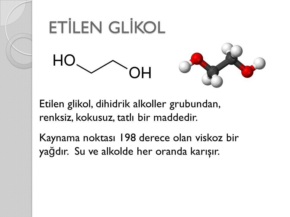 ETİLEN GLİKOL Etilen glikol, dihidrik alkoller grubundan,