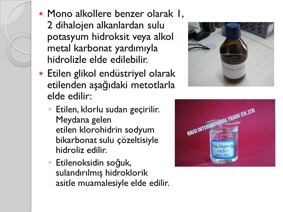 Mono alkollere benzer olarak 1, 2 dihalojen alkanlardan sulu potasyum hidroksit veya alkol metal karbonat yardımıyla hidrolizle elde edilebilir.