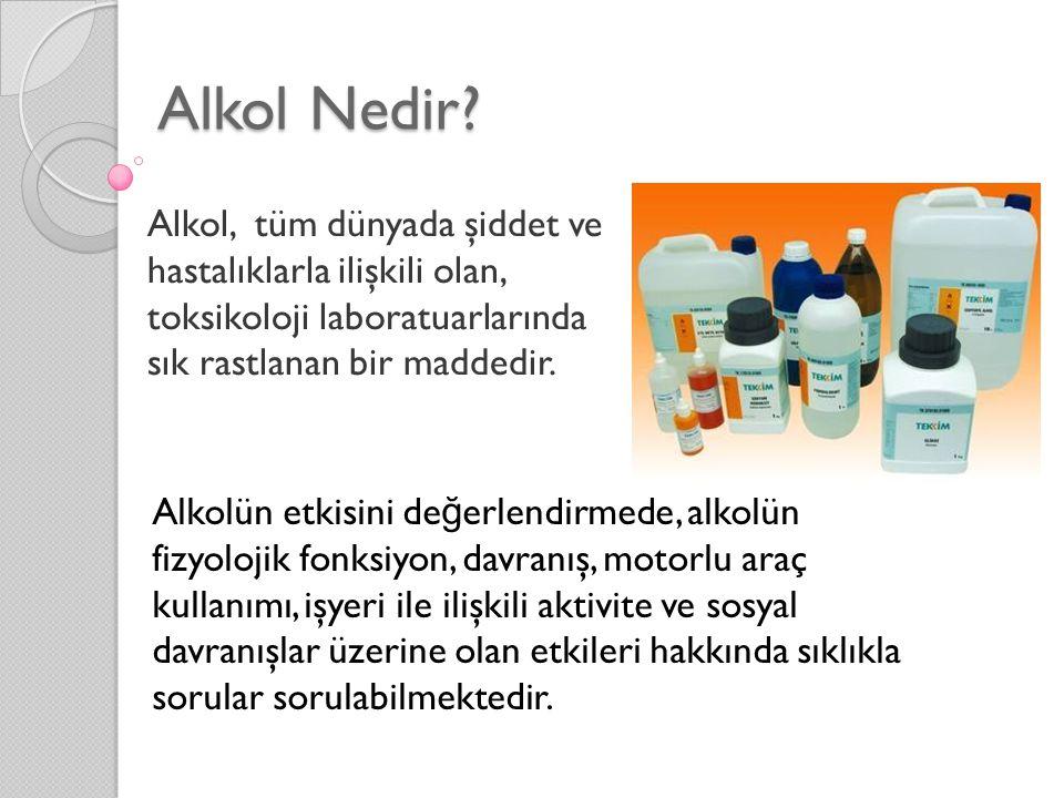 Alkol Nedir Alkol, tüm dünyada şiddet ve hastalıklarla ilişkili olan, toksikoloji laboratuarlarında sık rastlanan bir maddedir.