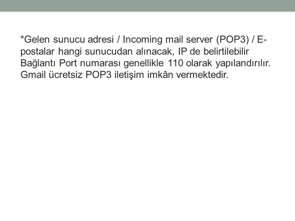 *Gelen sunucu adresi / Incoming mail server (POP3) / E-postalar hangi sunucudan alınacak, IP de belirtilebilir Bağlantı Port numarası genellikle 110 olarak yapılandırılır.