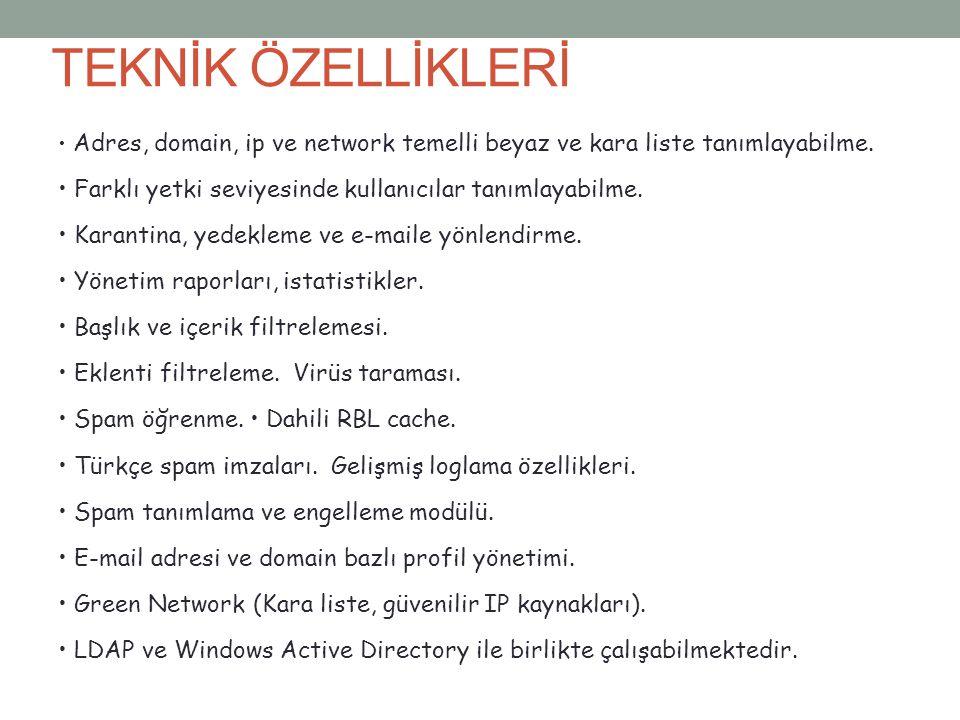 TEKNİK ÖZELLİKLERİ • Adres, domain, ip ve network temelli beyaz ve kara liste tanımlayabilme.