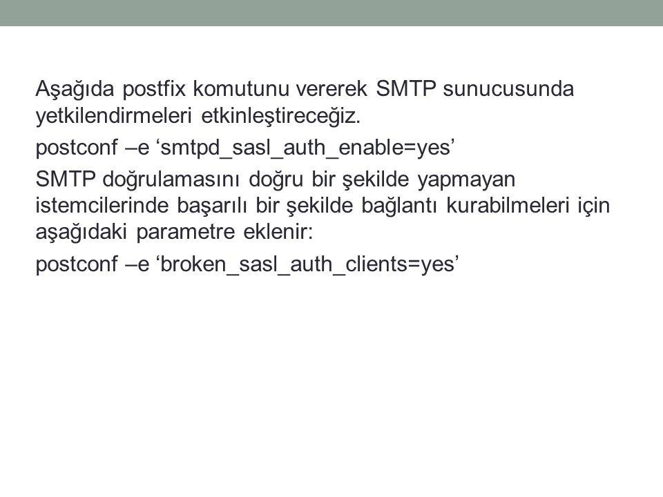 Aşağıda postfix komutunu vererek SMTP sunucusunda yetkilendirmeleri etkinleştireceğiz.