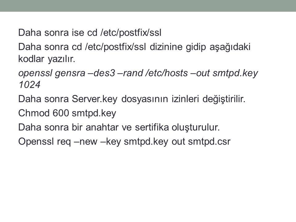 Daha sonra ise cd /etc/postfix/ssl Daha sonra cd /etc/postfix/ssl dizinine gidip aşağıdaki kodlar yazılır.