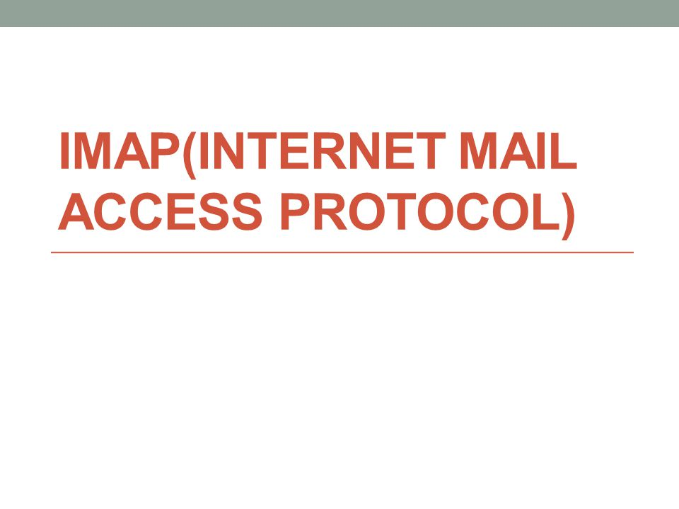 IMAP(INTERNET MAIL ACCESS PROTOCOL)