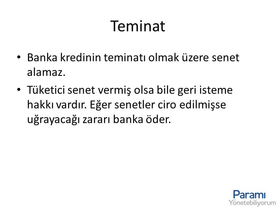 Teminat Banka kredinin teminatı olmak üzere senet alamaz.