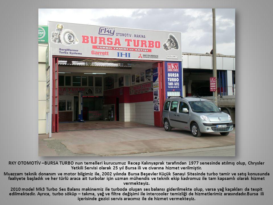 RKY OTOMOTİV –BURSA TURBO nun temelleri kurucumuz Recep Kalınyaprak tarafından 1977 senesinde atılmış olup, Chrysler Yetkili Servisi olarak 25 yıl Bursa ili ve civarına hizmet verilmiştir.