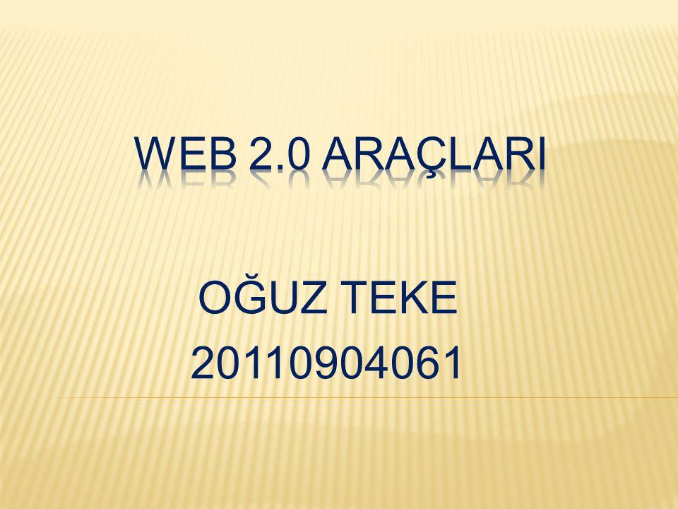 Web 2.0 AraçlarI OĞUZ TEKE 20110904061
