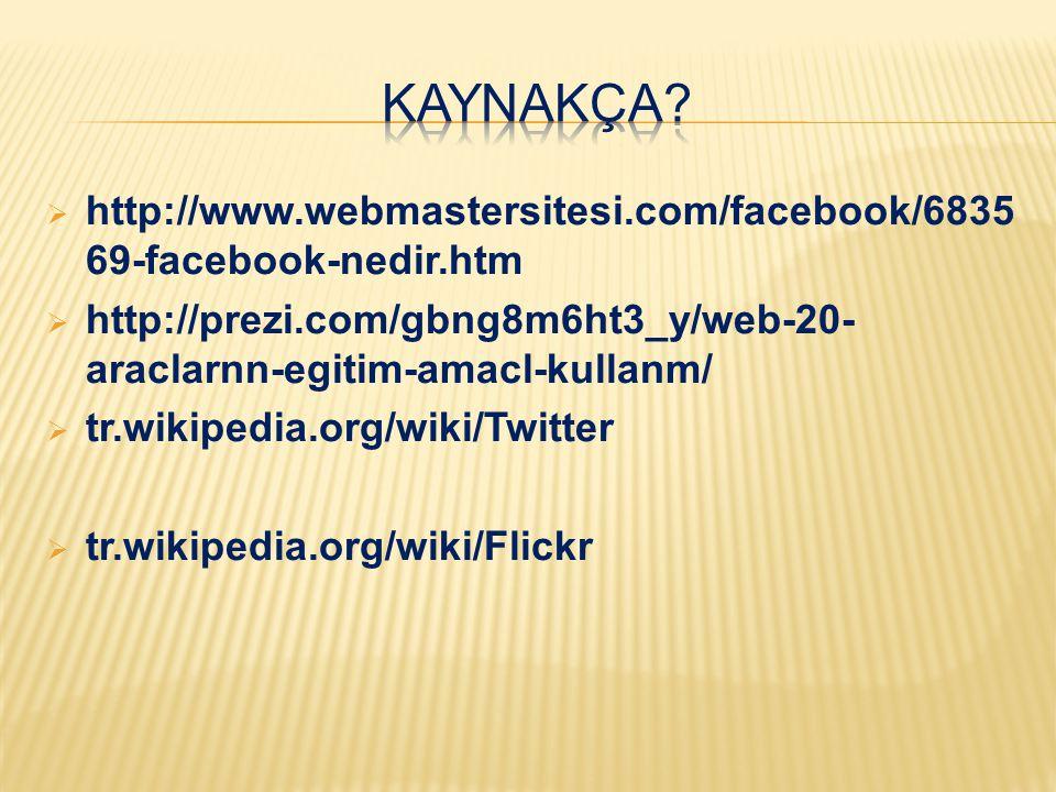 KAYNAKÇA http://www.webmastersitesi.com/facebook/683569-facebook-nedir.htm. http://prezi.com/gbng8m6ht3_y/web-20-araclarnn-egitim-amacl-kullanm/
