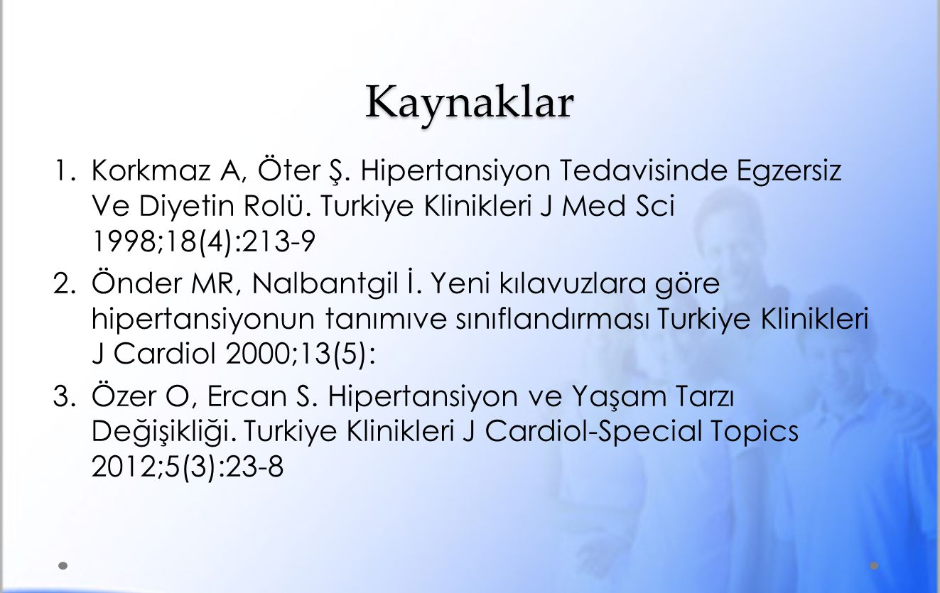 Kaynaklar Korkmaz A, Öter Ş. Hipertansiyon Tedavisinde Egzersiz Ve Diyetin Rolü. Turkiye Klinikleri J Med Sci 1998;18(4):213-9.