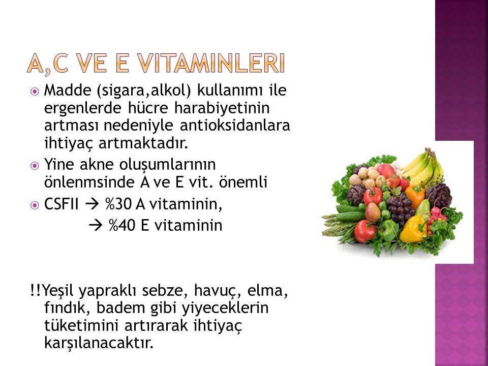 A,C ve E vitaminleri Madde (sigara,alkol) kullanımı ile ergenlerde hücre harabiyetinin artması nedeniyle antioksidanlara ihtiyaç artmaktadır.