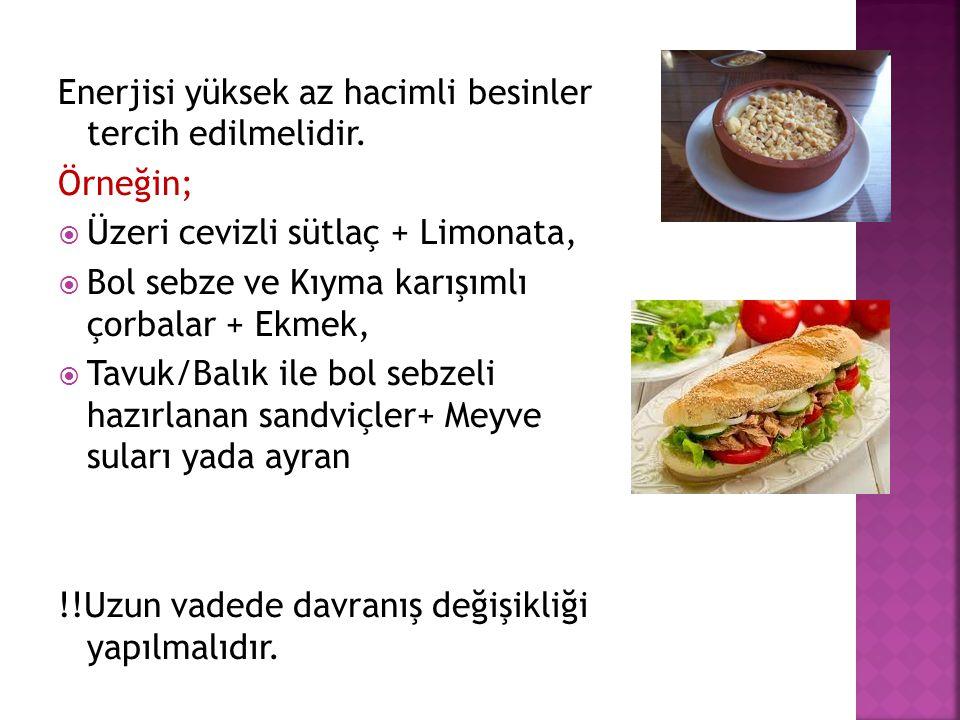 Enerjisi yüksek az hacimli besinler tercih edilmelidir.