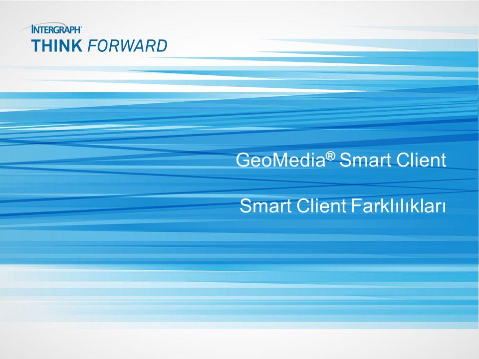 GeoMedia® Smart Client Smart Client Farklılıkları