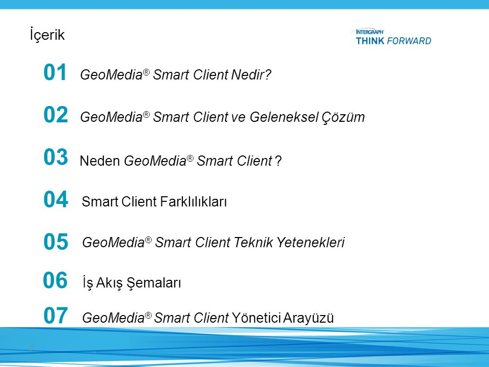 01 02 03 04 05 06 07 İçerik GeoMedia® Smart Client Nedir