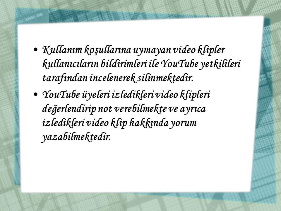 Kullanım koşullarına uymayan video klipler kullanıcıların bildirimleri ile YouTube yetkilileri tarafından incelenerek silinmektedir.