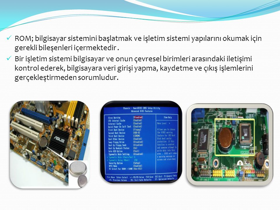 ROM; bilgisayar sistemini başlatmak ve işletim sistemi yapılarını okumak için gerekli bileşenleri içermektedir .